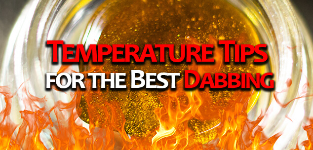 Temperature Tips For The Best Dabbing Experience